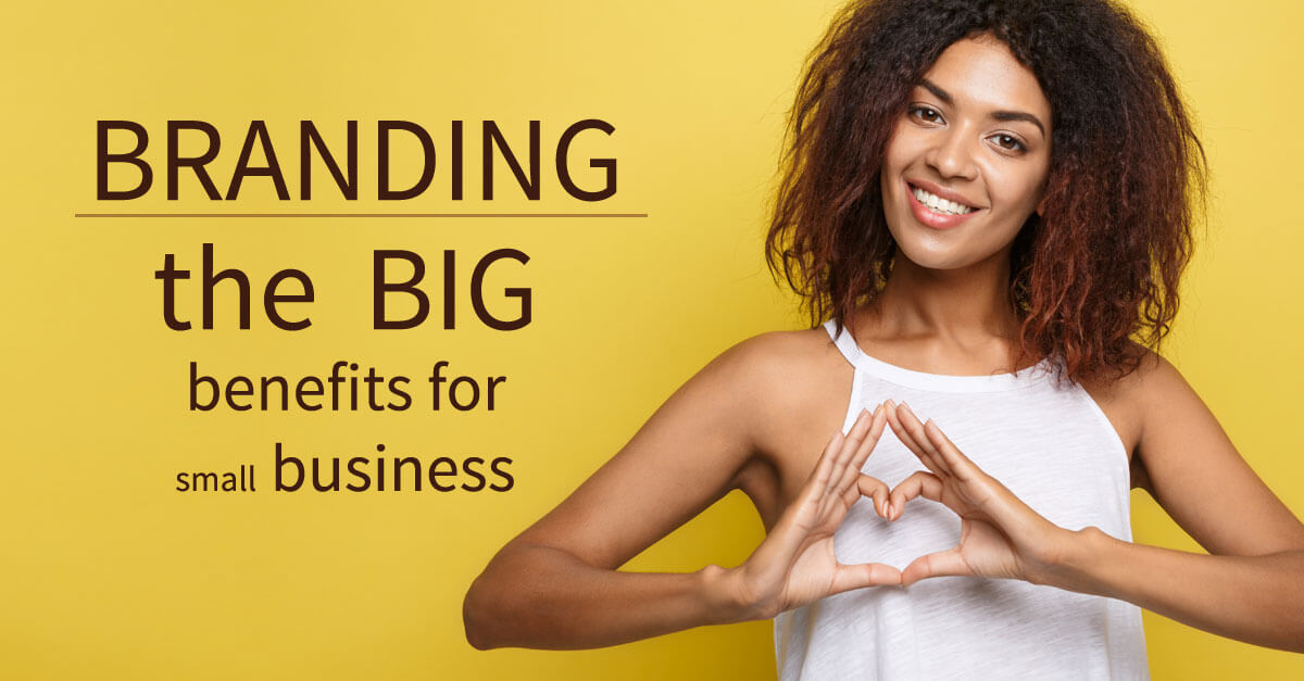 "A young African American woman makes a heart with her hands on a cheerful yellow background. The text reads ""BRANDING: the BIG benefits for small business"""