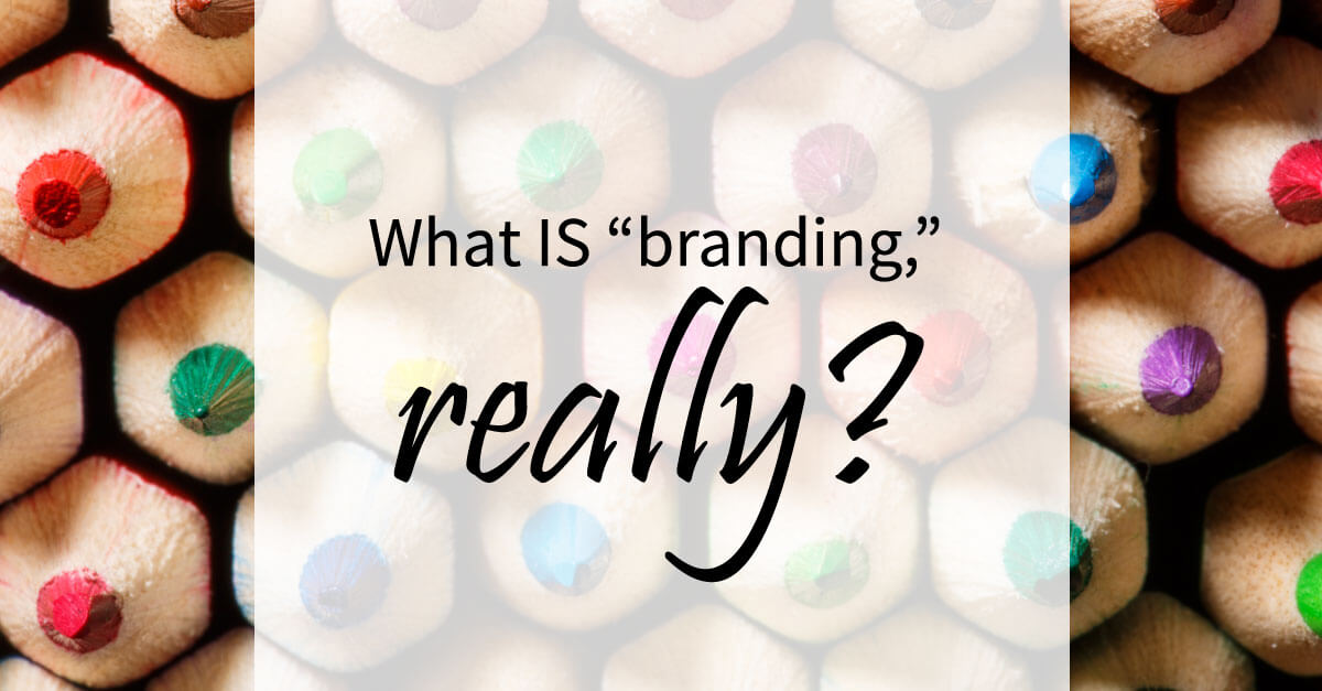 "Close up of the tips of colored pencils. The text reads, ""What IS branding, really?"""