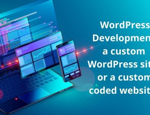 WordPress development, WordPress with custom code, or custom coded site?